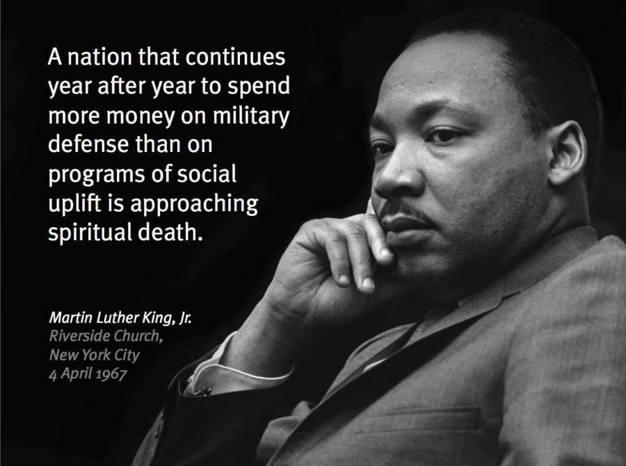 """A nation that continues year after year to spend more money on military defense than on programs of social uplift is approaching spiritual death."" Martin Luther King, Jr."